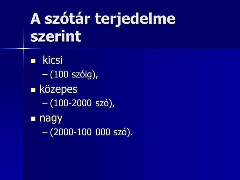 A szótár terjedelme szerint kicsi kicsi –(100 szóig), közepes közepes –(100-2000 szó), nagy nagy –(2000-100 000 szó).