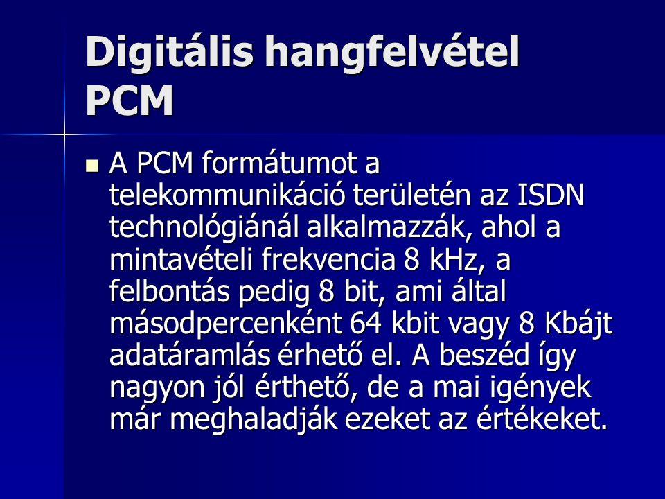 Digitális hangfelvétel PCM A PCM formátumot a telekommunikáció területén az ISDN technológiánál alkalmazzák, ahol a mintavételi frekvencia 8 kHz, a fe