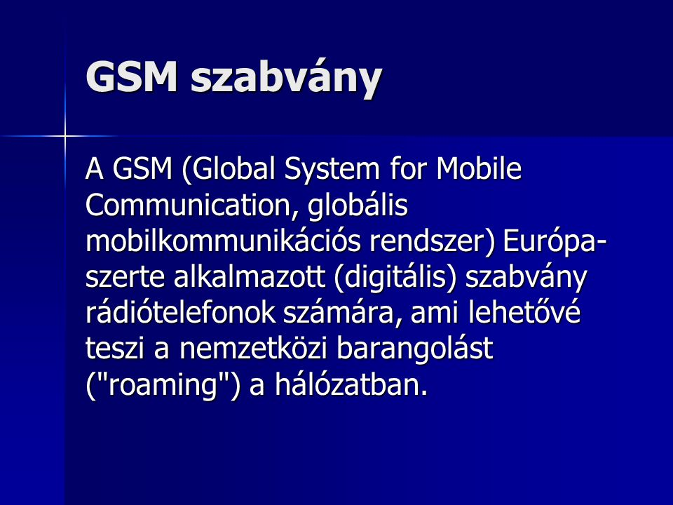 GSM szabvány A GSM (Global System for Mobile Communication, globális mobilkommunikációs rendszer) Európa- szerte alkalmazott (digitális) szabvány rádi