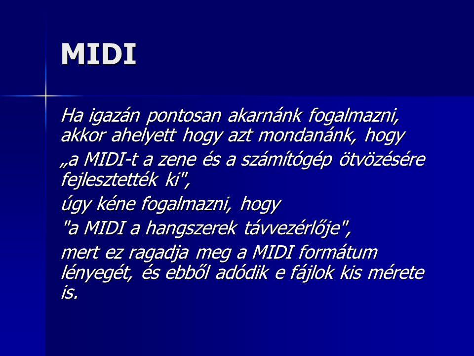 """MIDI Ha igazán pontosan akarnánk fogalmazni, akkor ahelyett hogy azt mondanánk, hogy """"a MIDI-t a zene és a számítógép ötvözésére fejlesztették ki"""