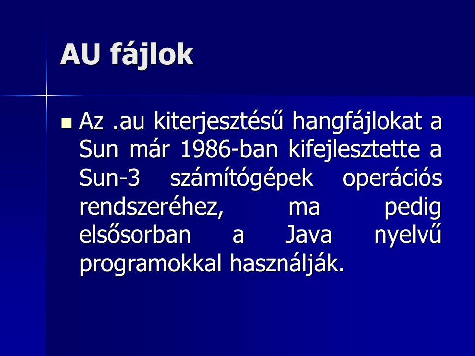 AU fájlok Az.au kiterjesztésű hangfájlokat a Sun már 1986-ban kifejlesztette a Sun-3 számítógépek operációs rendszeréhez, ma pedig elsősorban a Java n