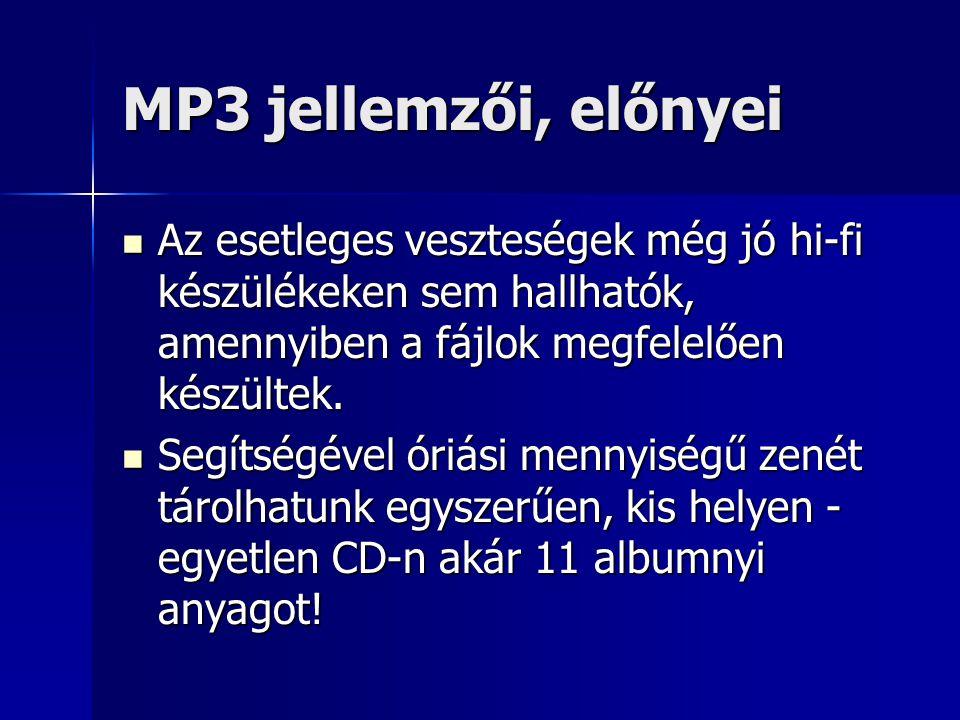 MP3 jellemzői, előnyei Az esetleges veszteségek még jó hi-fi készülékeken sem hallhatók, amennyiben a fájlok megfelelően készültek. Az esetleges veszt