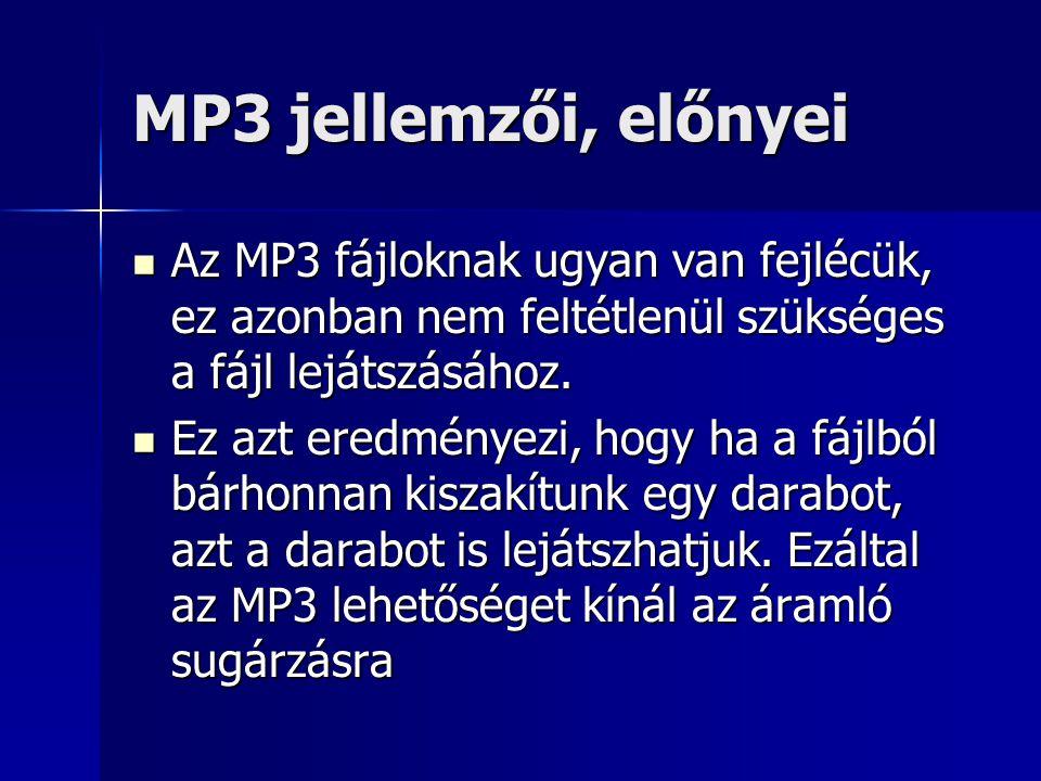 MP3 jellemzői, előnyei Az MP3 fájloknak ugyan van fejlécük, ez azonban nem feltétlenül szükséges a fájl lejátszásához. Az MP3 fájloknak ugyan van fejl