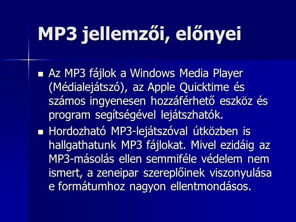 MP3 jellemzői, előnyei Az MP3 fájlok a Windows Media Player (Médialejátszó), az Apple Quicktime és számos ingyenesen hozzáférhető eszköz és program s