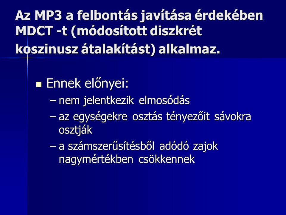 Az MP3 a felbontás javítása érdekében MDCT -t (módosított diszkrét koszinusz átalakítást) alkalmaz. Ennek előnyei: Ennek előnyei: –nem jelentkezik elm