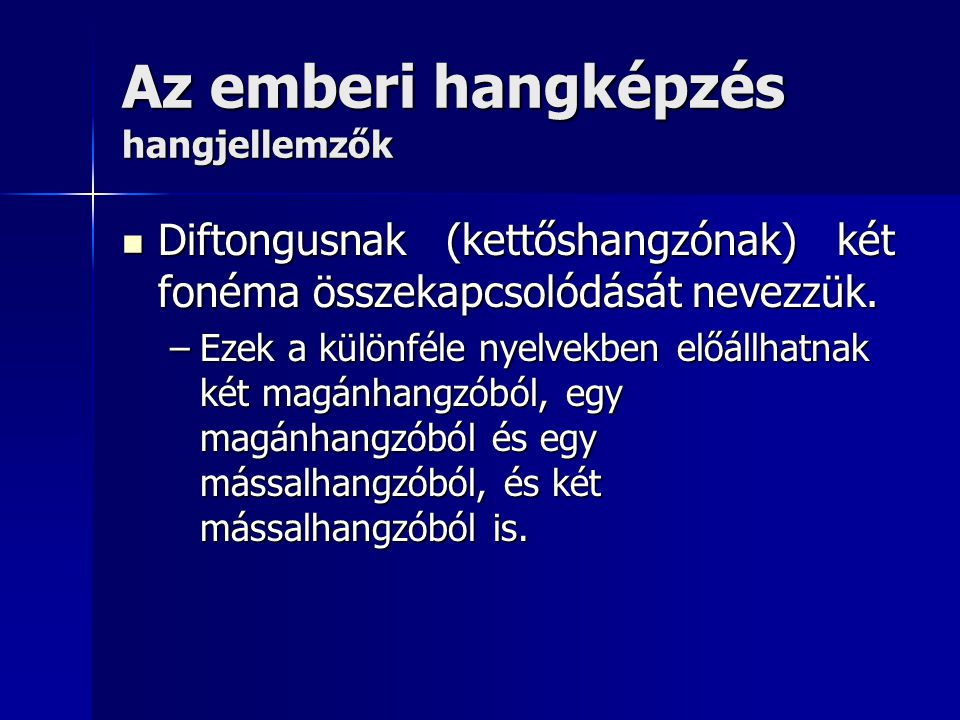 Az emberi hangképzés hangjellemzők Diftongusnak (kettőshangzónak) két fonéma összekapcsolódását nevezzük. Diftongusnak (kettőshangzónak) két fonéma ös