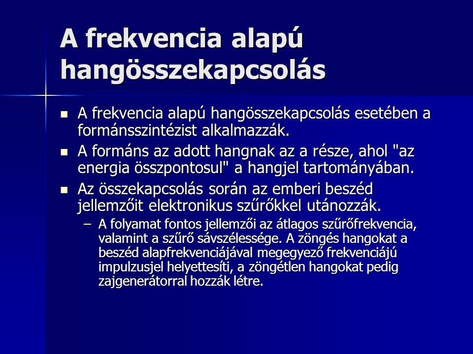 A frekvencia alapú hangösszekapcsolás A frekvencia alapú hangösszekapcsolás esetében a formánsszintézist alkalmazzák. A frekvencia alapú hangösszekapc