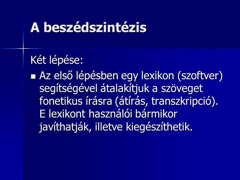 A beszédszintézis Két lépése: Az első lépésben egy lexikon (szoftver) segítségével átalakítjuk a szöveget fonetikus írásra (átírás, transzkripció). E