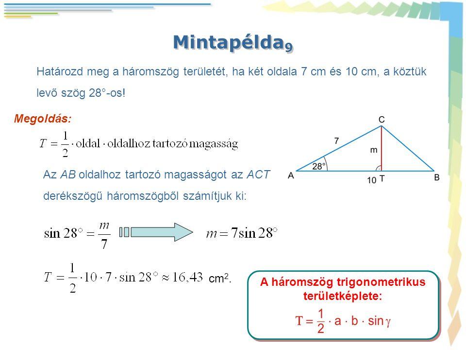 Mintapélda 9 Határozd meg a háromszög területét, ha két oldala 7 cm és 10 cm, a köztük levő szög 28°-os! Megoldás: Az AB oldalhoz tartozó magasságot a