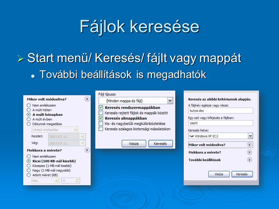 Fájlok keresése  Start menü/ Keresés/ fájlt vagy mappát További beállítások is megadhatók További beállítások is megadhatók