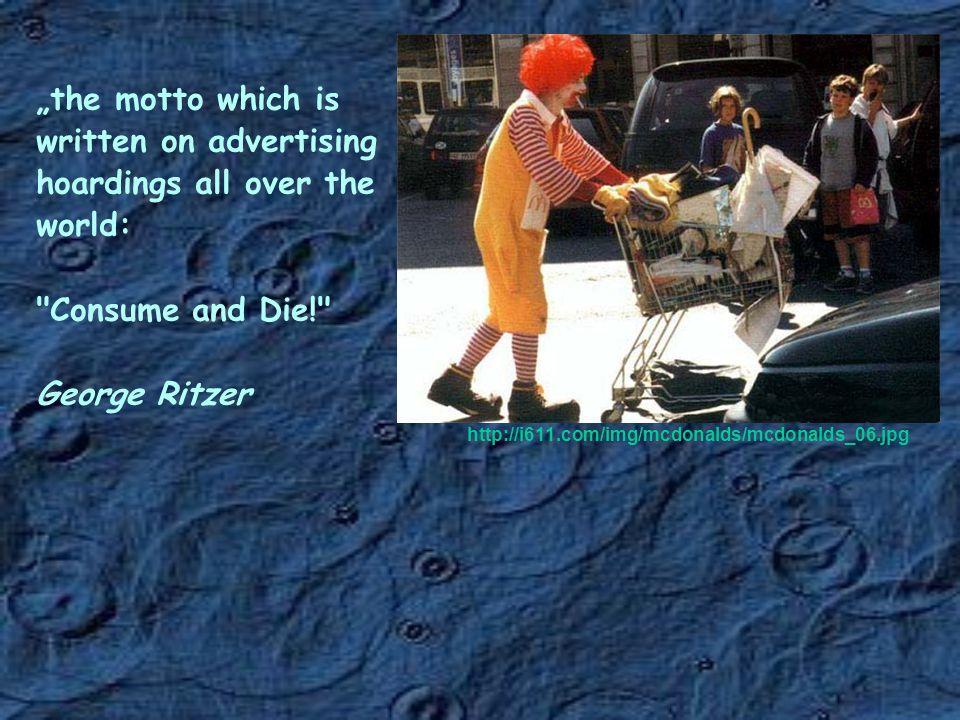 "http://i611.com/img/mcdonalds/mcdonalds_06.jpg ""the motto which is written on advertising hoardings all over the world:"