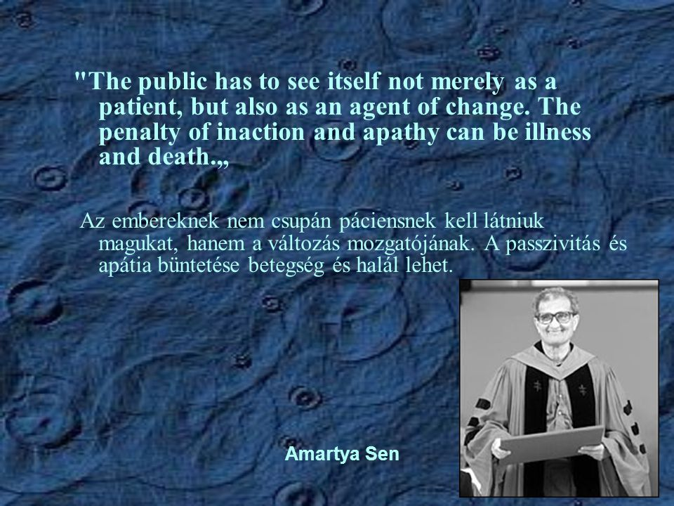 The public has to see itself not merely as a patient, but also as an agent of change.
