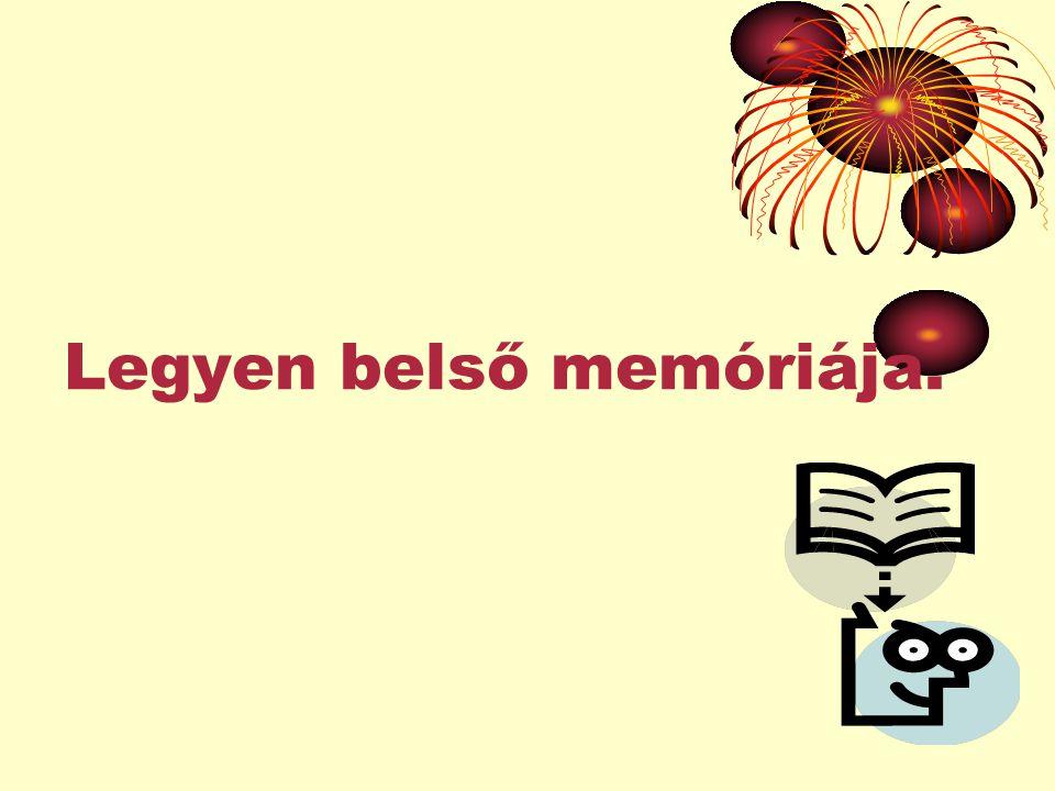 Legyen belső memóriája.