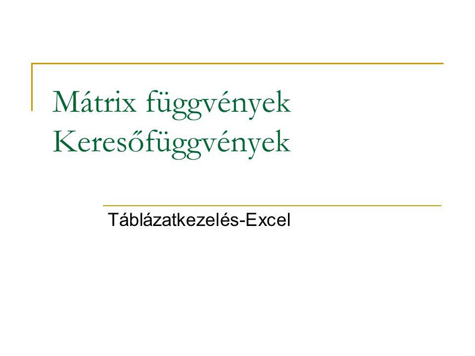 Mátrix függvények Keresőfüggvények Táblázatkezelés-Excel