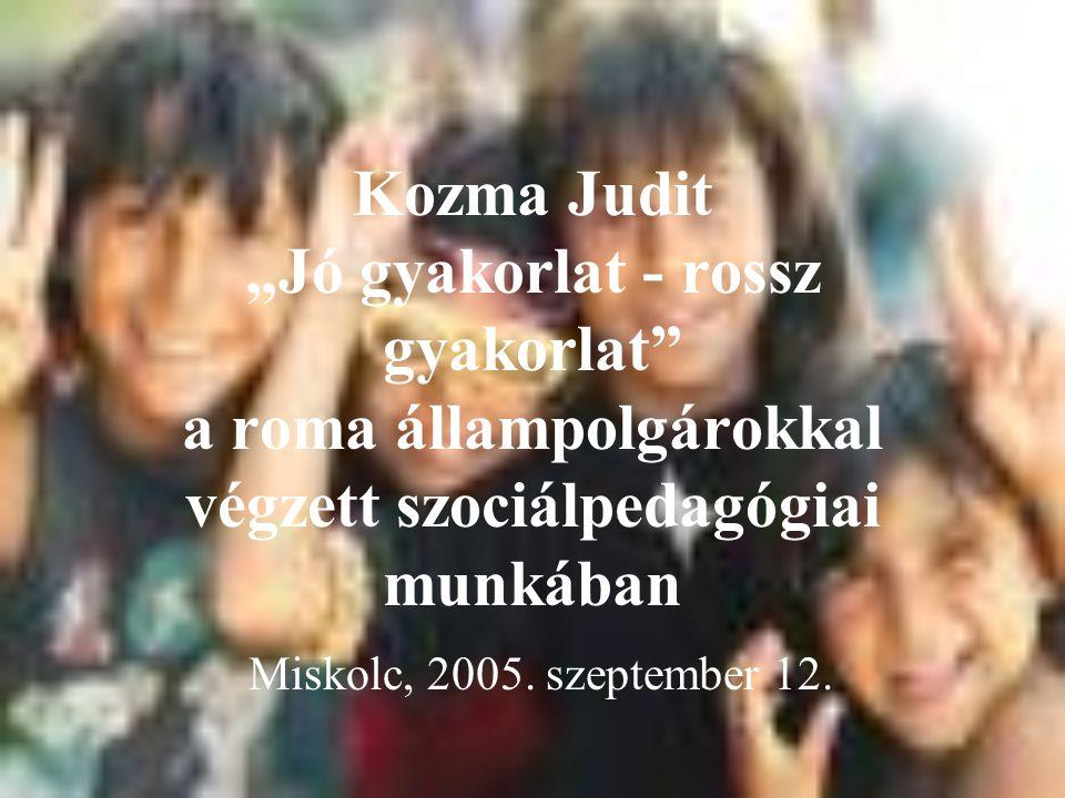 """Kozma Judit """"Jó gyakorlat - rossz gyakorlat a roma állampolgárokkal végzett szociálpedagógiai munkában Miskolc, 2005."""