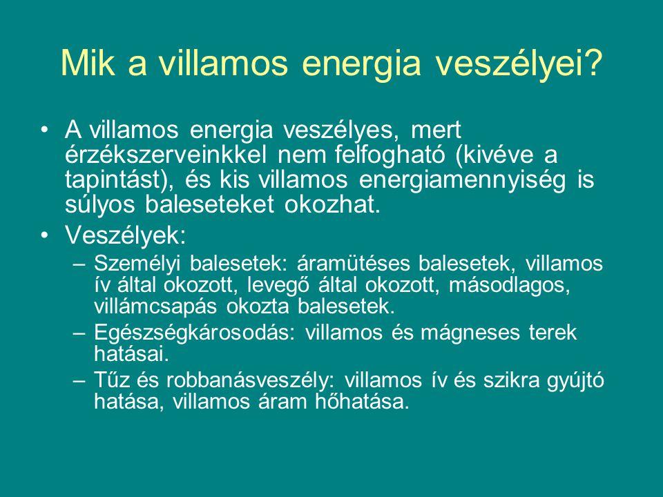 Mik a villamos energia veszélyei? A villamos energia veszélyes, mert érzékszerveinkkel nem felfogható (kivéve a tapintást), és kis villamos energiamen