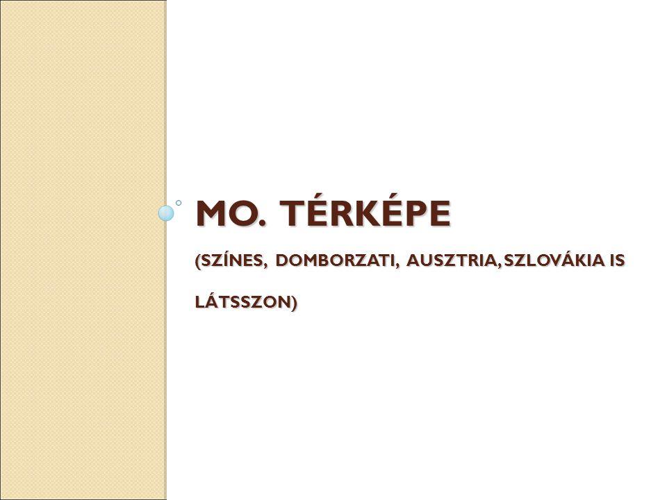 MO. TÉRKÉPE (SZÍNES, DOMBORZATI, AUSZTRIA, SZLOVÁKIA IS LÁTSSZON)