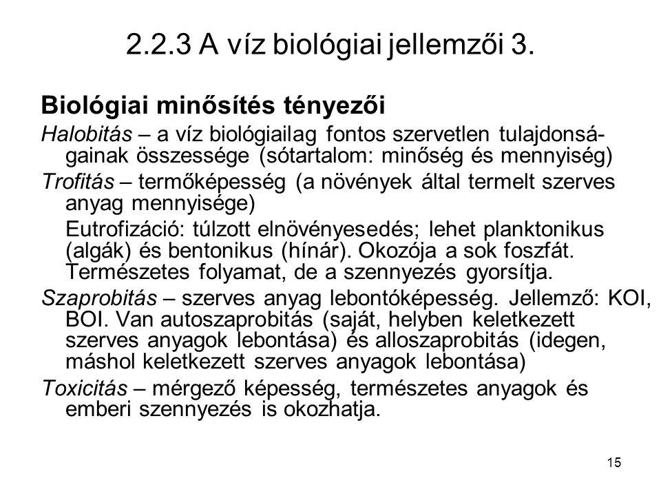 15 2.2.3 A víz biológiai jellemzői 3. Biológiai minősítés tényezői Halobitás – a víz biológiailag fontos szervetlen tulajdonsá- gainak összessége (sót