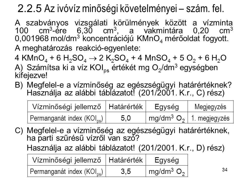 34 A szabványos vizsgálati körülmények között a vízminta 100 cm 3 -ére 6,30 cm 3, a vakmintára 0,20 cm 3 0,001968 mol/dm 3 koncentrációjú KMnO 4 mérőoldat fogyott.