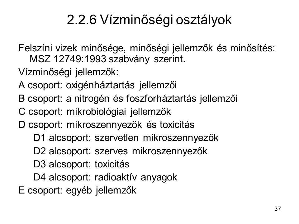 37 2.2.6 Vízminőségi osztályok Felszíni vizek minősége, minőségi jellemzők és minősítés: MSZ 12749:1993 szabvány szerint.