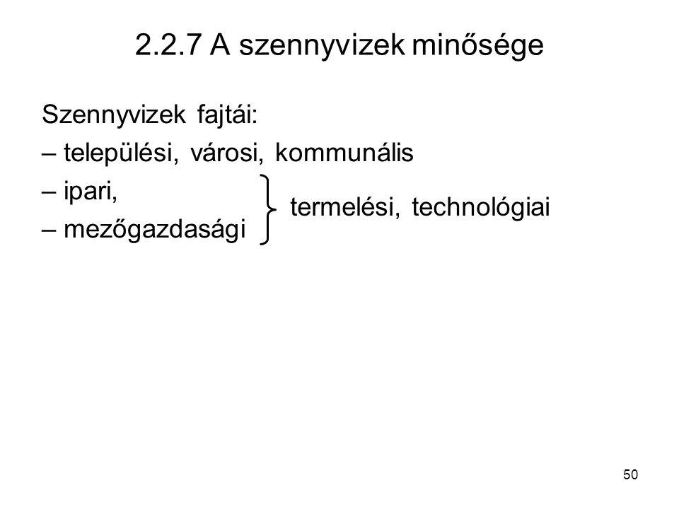 50 2.2.7 A szennyvizek minősége Szennyvizek fajtái: – települési, városi, kommunális – ipari, – mezőgazdasági termelési, technológiai