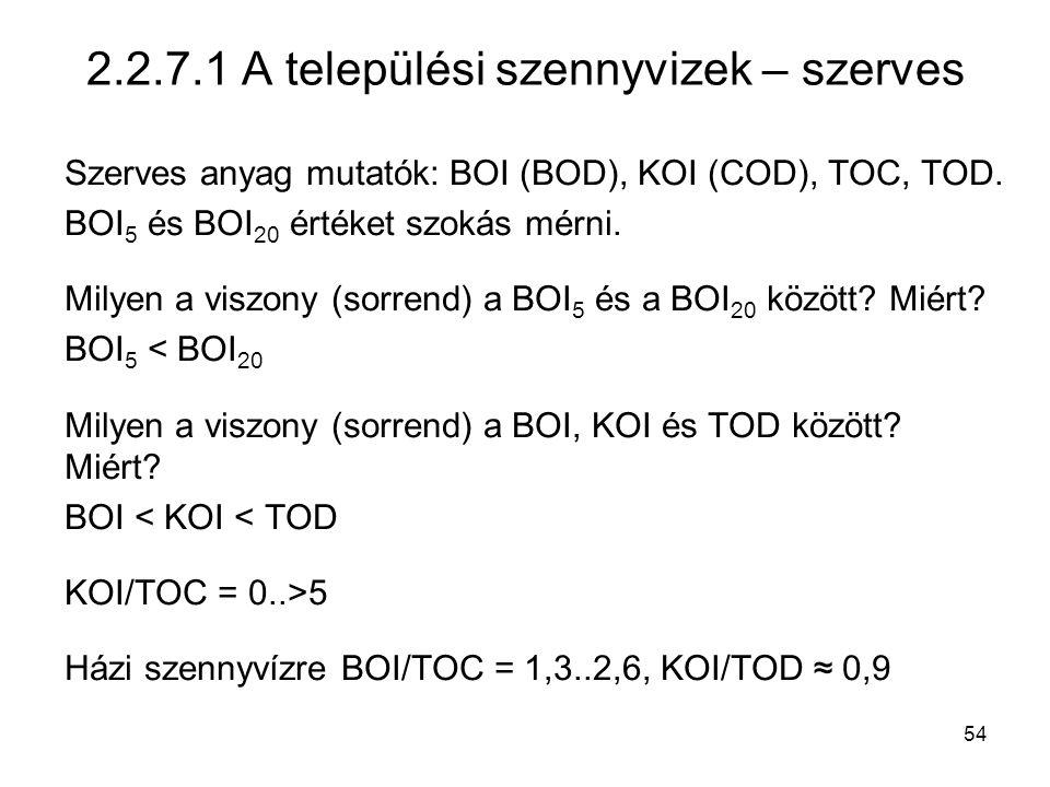54 2.2.7.1 A települési szennyvizek – szerves Szerves anyag mutatók: BOI (BOD), KOI (COD), TOC, TOD. BOI 5 és BOI 20 értéket szokás mérni. Milyen a vi
