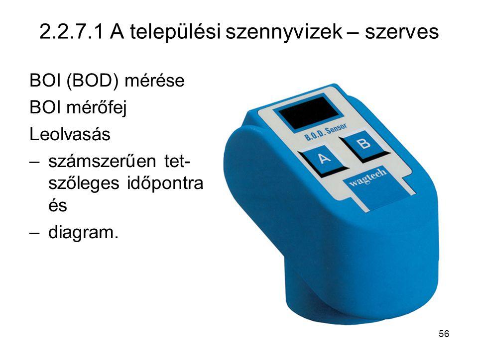 56 2.2.7.1 A települési szennyvizek – szerves BOI (BOD) mérése BOI mérőfej Leolvasás –számszerűen tet- szőleges időpontra és –diagram.
