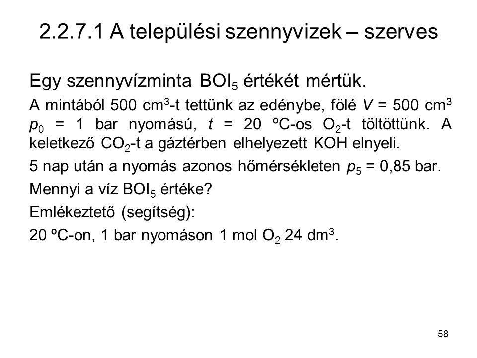 58 2.2.7.1 A települési szennyvizek – szerves Egy szennyvízminta BOI 5 értékét mértük. A mintából 500 cm 3 -t tettünk az edénybe, fölé V = 500 cm 3 p