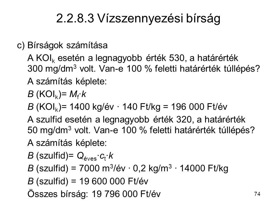 74 2.2.8.3 Vízszennyezési bírság c)Bírságok számítása A KOI k esetén a legnagyobb érték 530, a határérték 300 mg/dm 3 volt. Van-e 100 % feletti határé