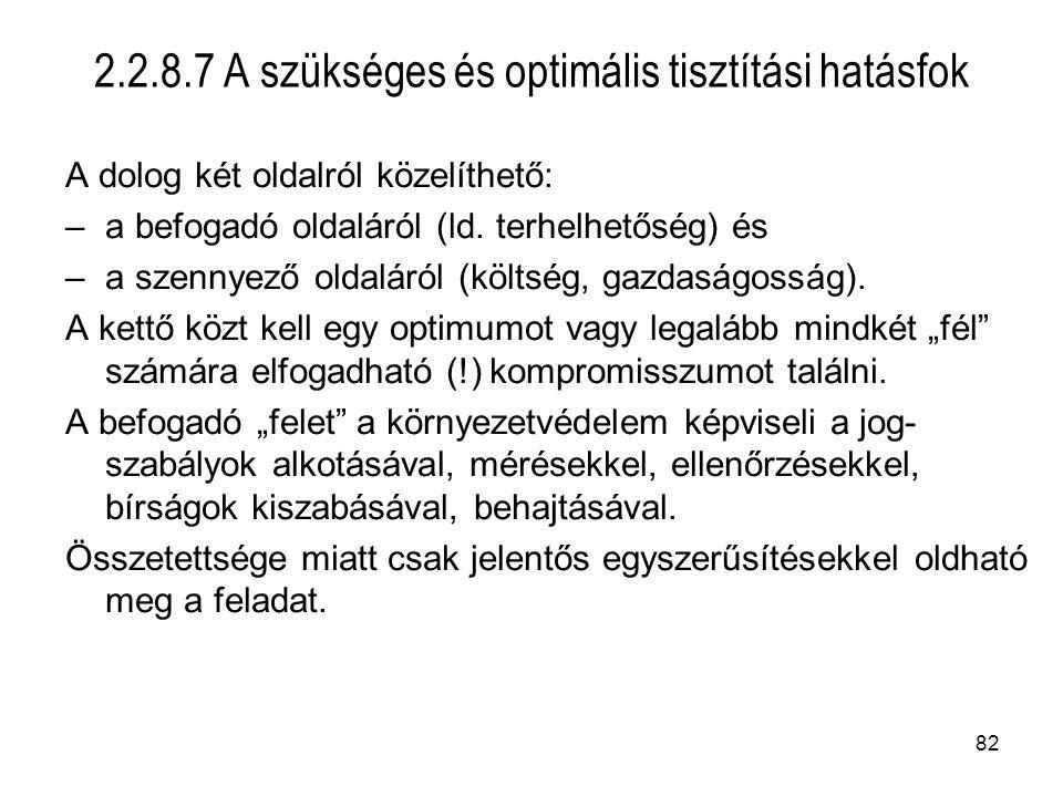 82 2.2.8.7 A szükséges és optimális tisztítási hatásfok A dolog két oldalról közelíthető: –a befogadó oldaláról (ld. terhelhetőség) és –a szennyező ol
