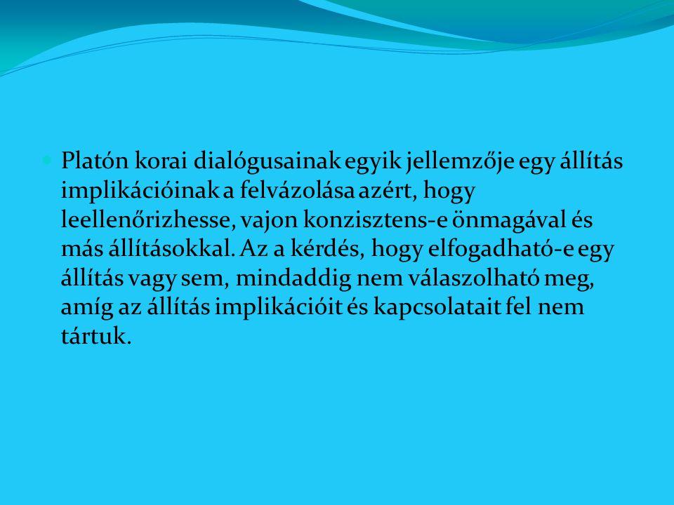 Platón korai dialógusainak egyik jellemzője egy állítás implikációinak a felvázolása azért, hogy leellenőrizhesse, vajon konzisztens-e önmagával és má