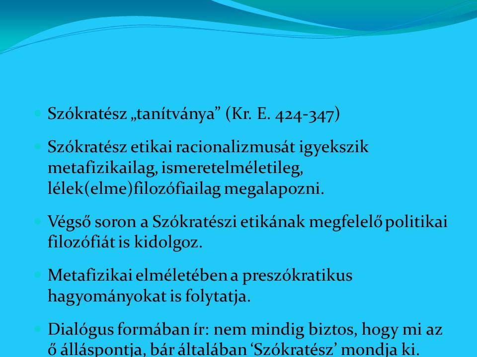 """Szókratész """"tanítványa"""" (Kr. E. 424-347) Szókratész etikai racionalizmusát igyekszik metafizikailag, ismeretelméletileg, lélek(elme)filozófiailag mega"""