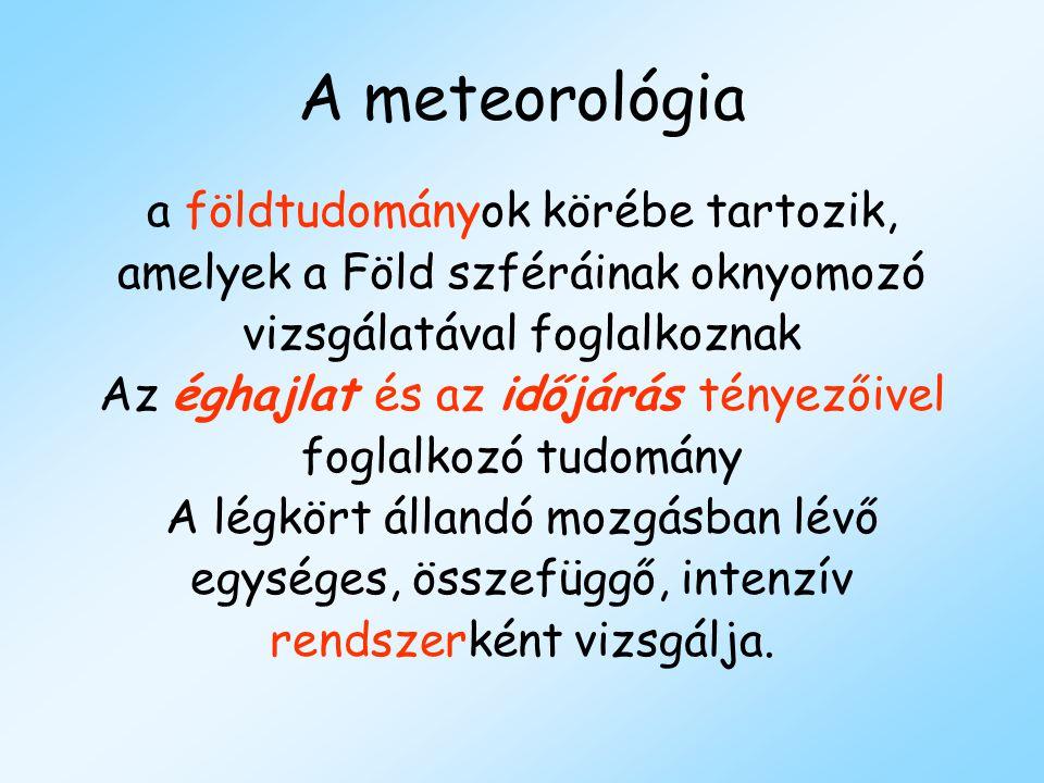 A meteorológia a földtudományok körébe tartozik, amelyek a Föld szféráinak oknyomozó vizsgálatával foglalkoznak Az éghajlat és az időjárás tényezőivel