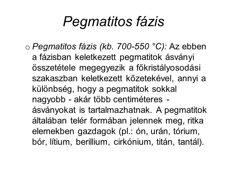 Pegmatitos fázis o Pegmatitos fázis (kb. 700-550 °C): Az ebben a fázisban keletkezett pegmatitok ásványi összetétele megegyezik a főkristályosodási sz