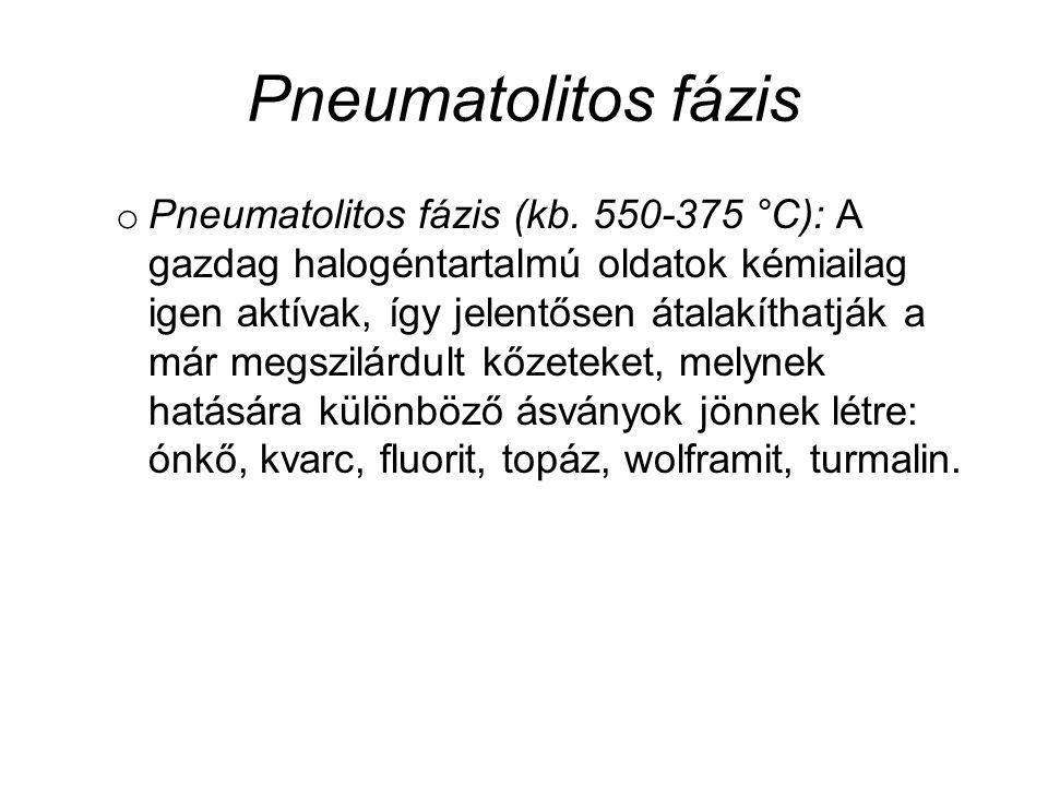 Pneumatolitos fázis o Pneumatolitos fázis (kb. 550-375 °C): A gazdag halogéntartalmú oldatok kémiailag igen aktívak, így jelentősen átalakíthatják a m