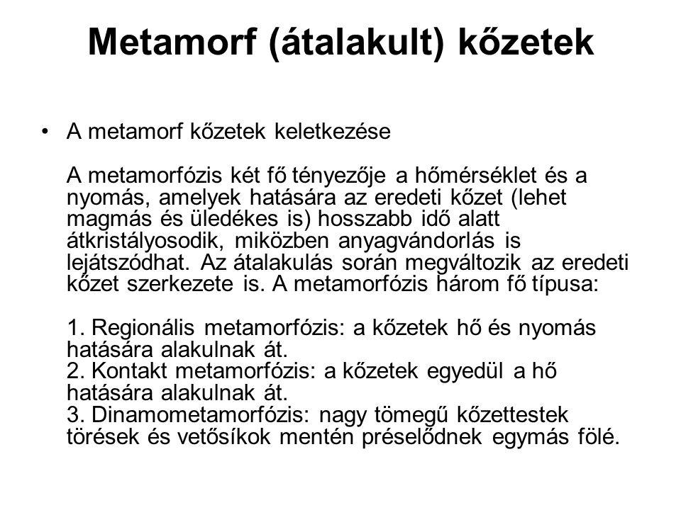 Metamorf (átalakult) kőzetek A metamorf kőzetek keletkezése A metamorfózis két fő tényezője a hőmérséklet és a nyomás, amelyek hatására az eredeti kőz