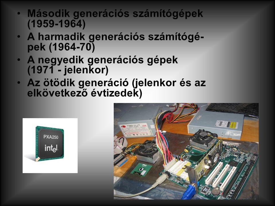 Második generációs számítógépek (1959-1964) A harmadik generációs számítógé pek (1964-70) A negyedik generációs gépek (1971 - jelenkor) Az ötödik ge