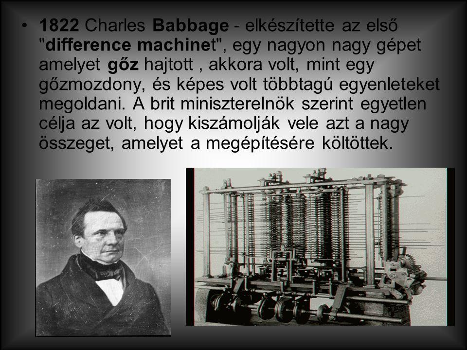 1822 Charles Babbage - elkészítette az első
