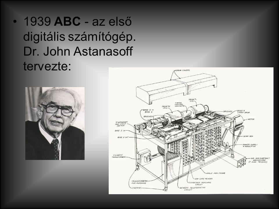 1939 ABC - az első digitális számítógép. Dr. John Astanasoff tervezte: