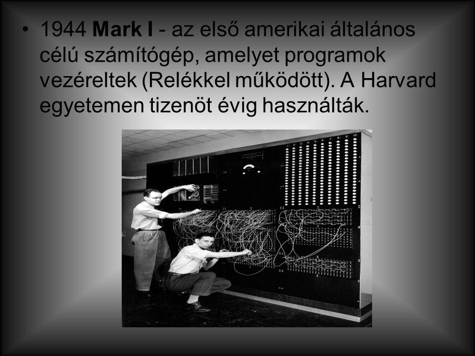 1944 Mark I - az első amerikai általános célú számítógép, amelyet programok vezéreltek (Relékkel működött). A Harvard egyetemen tizenöt évig használtá