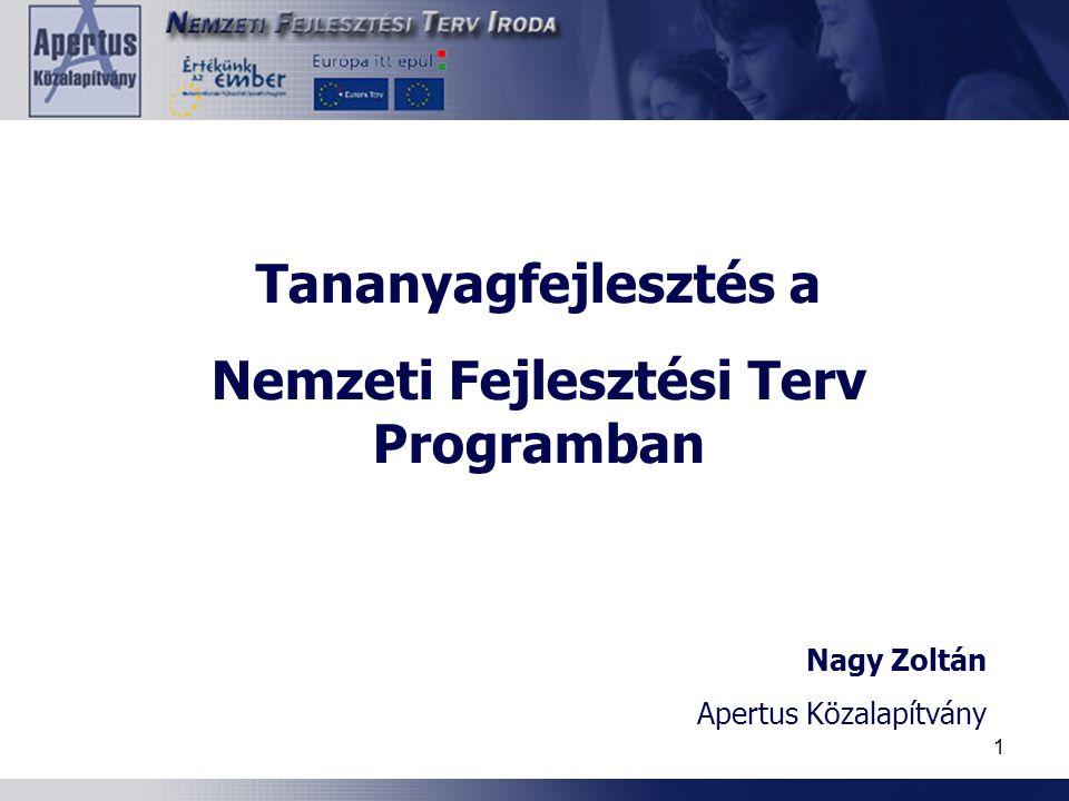 1 Tananyagfejlesztés a Nemzeti Fejlesztési Terv Programban Nagy Zoltán Apertus Közalapítvány