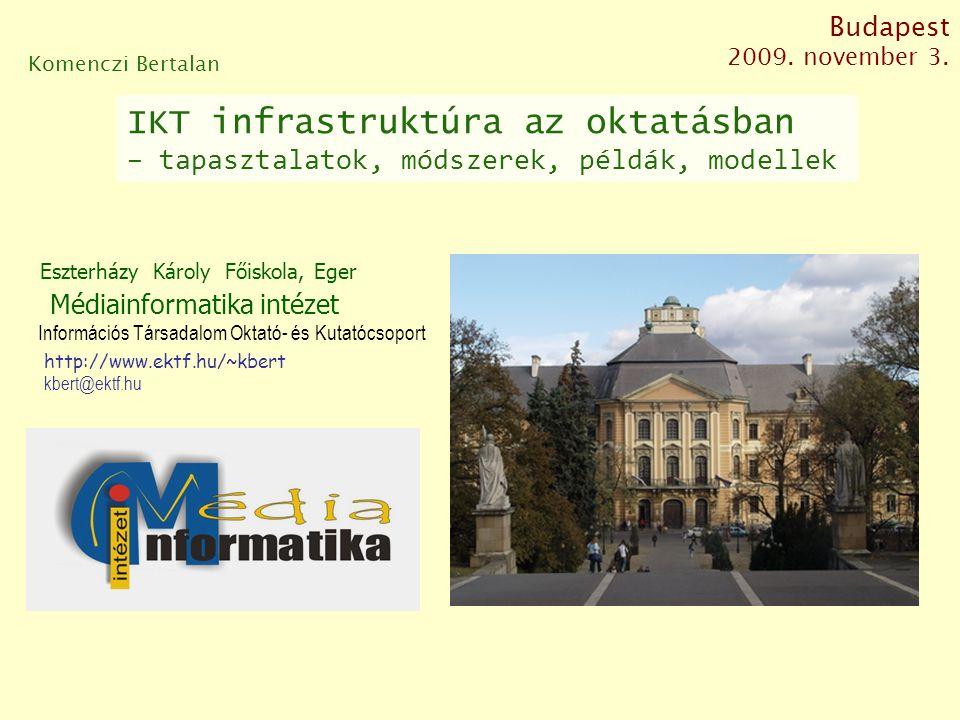 Eszterházy Károly Főiskola, Eger Médiainformatika intézet kbert@ektf.hu Komenczi Bertalan Információs Társadalom Oktató- és Kutatócsoport Budapest 2009.