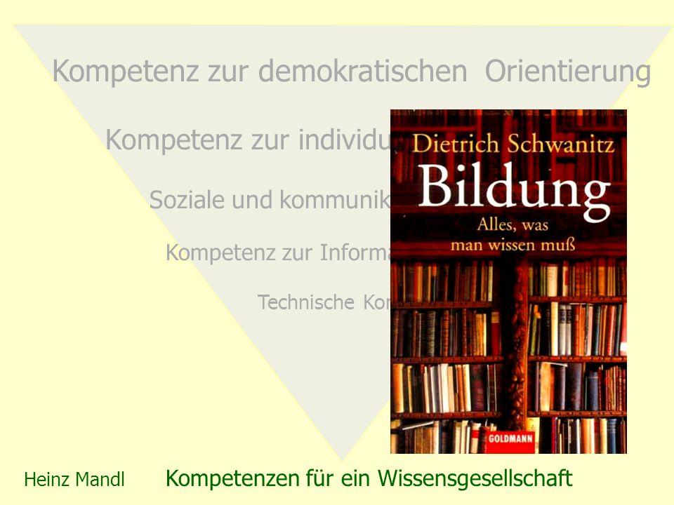 Heinz Mandl Kompetenzen für ein Wissensgesellschaft Kompetenz zur demokratischen Orientierung Kompetenz zur individuellen Orientierung Soziale und kommunikative Kompetenz Kompetenz zur Informationsbewältigung Technische Kompetenz