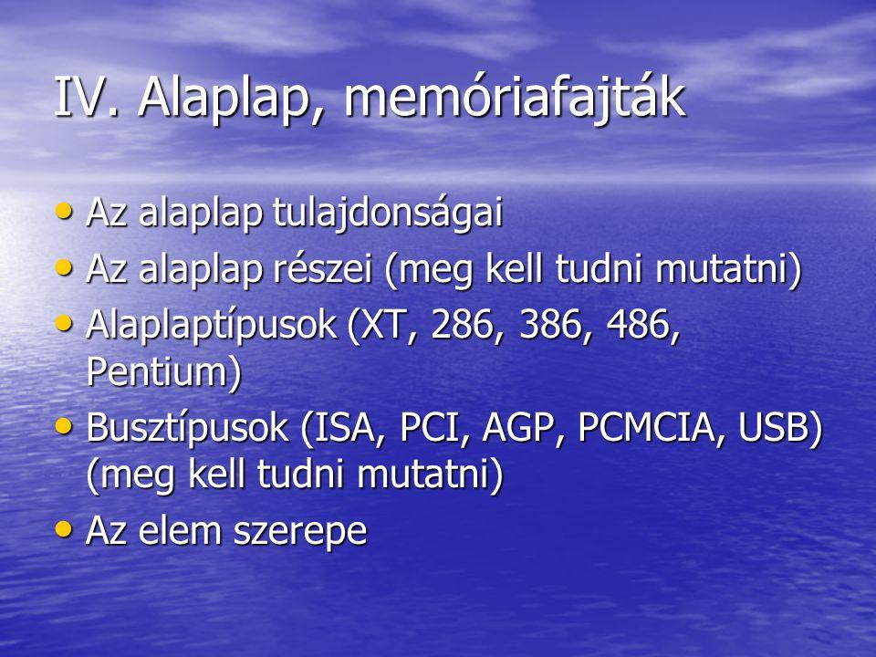 IV. Alaplap, memóriafajták Az alaplap tulajdonságai Az alaplap tulajdonságai Az alaplap részei (meg kell tudni mutatni) Az alaplap részei (meg kell tu