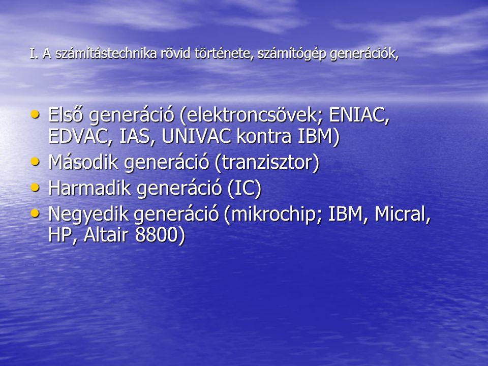 I. A számítástechnika rövid története, számítógép generációk, Első generáció (elektroncsövek; ENIAC, EDVAC, IAS, UNIVAC kontra IBM) Első generáció (el