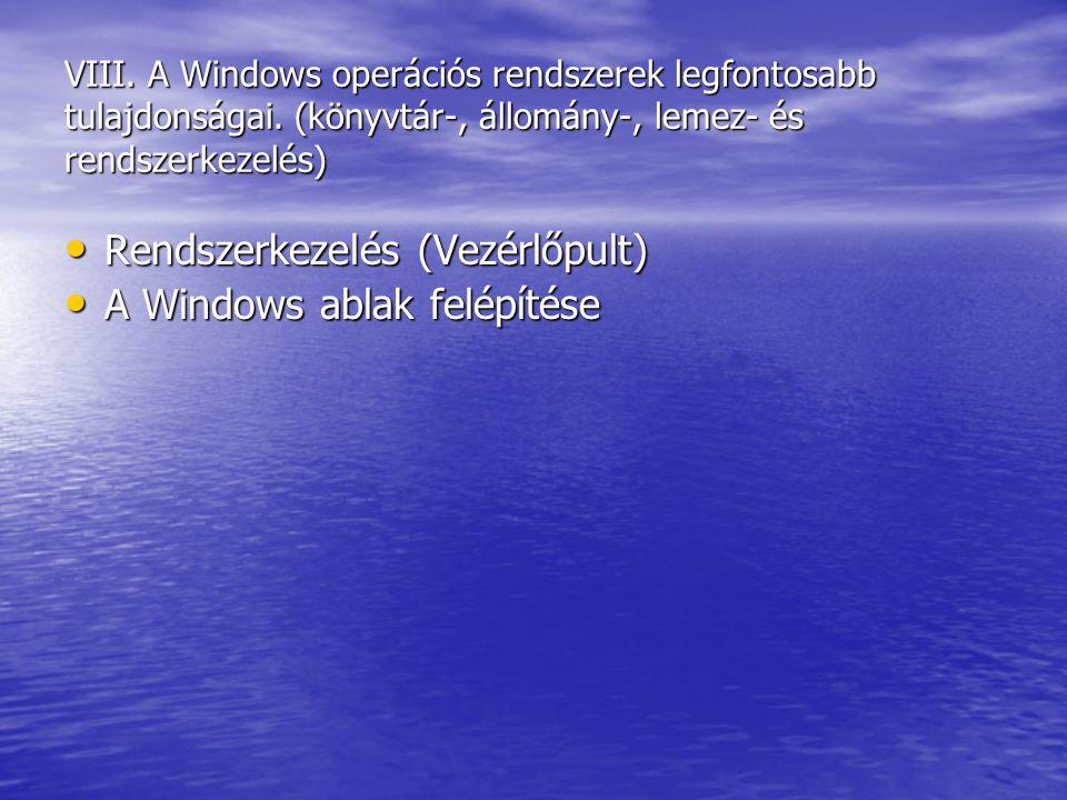 VIII. A Windows operációs rendszerek legfontosabb tulajdonságai. (könyvtár-, állomány-, lemez- és rendszerkezelés) Rendszerkezelés (Vezérlőpult) Rends