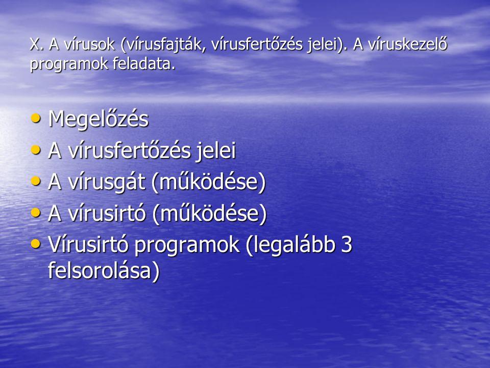 X. A vírusok (vírusfajták, vírusfertőzés jelei). A víruskezelő programok feladata. Megelőzés Megelőzés A vírusfertőzés jelei A vírusfertőzés jelei A v