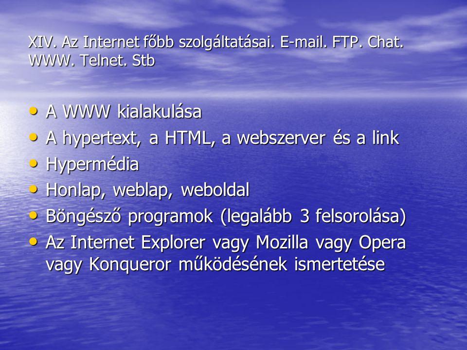 XIV. Az Internet főbb szolgáltatásai. E-mail. FTP. Chat. WWW. Telnet. Stb A WWW kialakulása A WWW kialakulása A hypertext, a HTML, a webszerver és a l