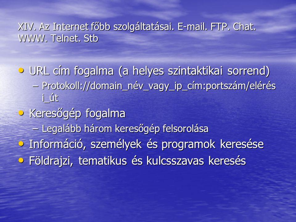 XIV. Az Internet főbb szolgáltatásai. E-mail. FTP. Chat. WWW. Telnet. Stb URL cím fogalma (a helyes szintaktikai sorrend) URL cím fogalma (a helyes sz