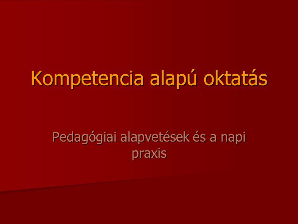 Kompetencia alapú oktatás Pedagógiai alapvetések és a napi praxis